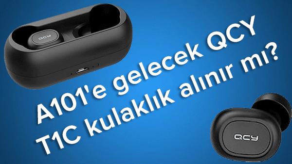 A101'e gelecek QCY T1C bluetooth kulaklık alınır mı?