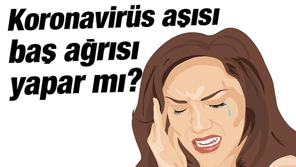 Koronavirüs aşısı baş ağrısı yapar mı ne yapmalıyız normal mi?